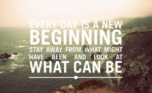 every-day-is-a-new-beginning-stay-away-from-what-might-have-been-and-look-at-what-can-be