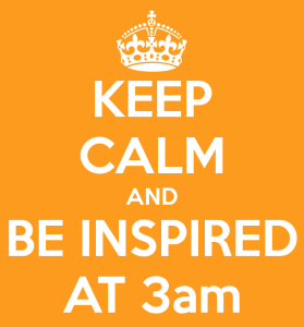 keep-calm-and-be-inspired-at-3am