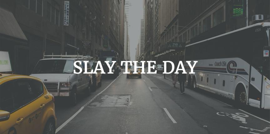 SLAY THE DAY